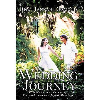 The Wedding Journey A Guide to Your Ceremony Personal Vows  Joyful Marriage by Desmond & Rev Hannah