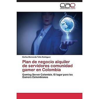 Plan de negocio alquiler de servidores comunidad gamer en Colombia by Tello Rodriguez Carlos Hernando