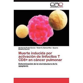 Muerte Inducida Por Activacion de Linfocitos T Cd8 En Cancer Pulmonar by Prado Garc a. & Heriberto