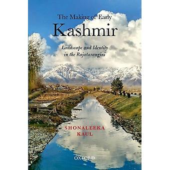 The Making of Early Kashmir - Landscape and Identity in the Rajatarang