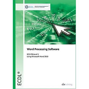 ECDL Word Processing Software Using Word 2010 (BCS ITQ Level 1) by Ci