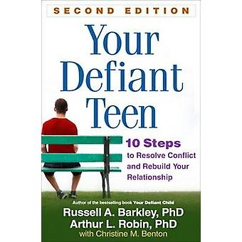 Your Defiant Teen - 10 Steps to Resolve Conflict and Rebuild Your Rela
