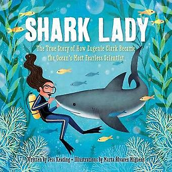 Shark Lady - The True Story of How Eugenie Clark Became the Ocean's Mo