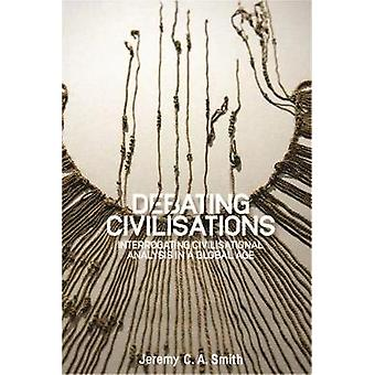 Debating Civilisations - Interrogating Civilisational Analysis in a Gl