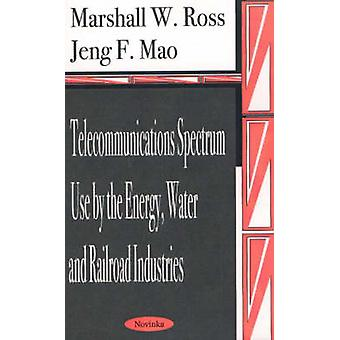 Telecommunications Spectrum Use by the Energy - Water and Railroad In
