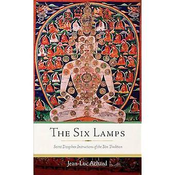 The Six Lamps - Secret Dzogchen Instructions on the Bon Tradition by J