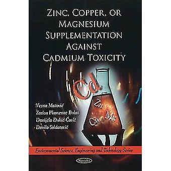 Zinc - Copper - or Magnesium Supplementation Against Cadmium Toxicity