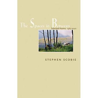 Spaces in Between - Selected Poems 1965-2001 by Stephen Scobie - 97818