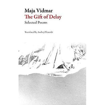 The Gift of Delay - Selected Poems by Maja Vidmar - 9781943150298 Book