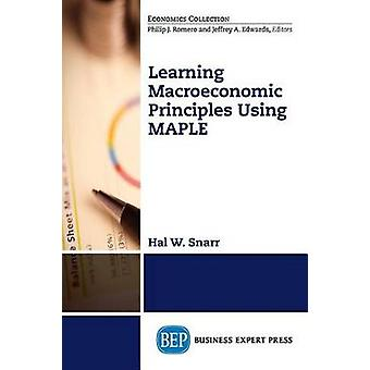 Learning Basic Macroeconomics A Policy Perspective from Different Schools of Thought by Snarr & Hal W.