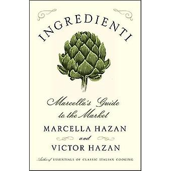 Ingredienti - Marcella's Guide to the Market by Marcella Hazan - Victo