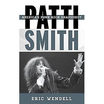 Patti Smith Americas Punk Rock Rhapsodist by Wendell & Eric