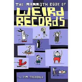 The Mammoth Book Of Weird Records by Jim Theobald