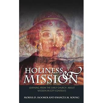 Holiness and Mission: Learning from the Early Church About Mission in the City (Paperback) by Hooker Morna D. Young Frances Margaret