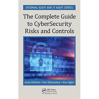 The Complete Guide to Cybersecurity Risks and Controls (Internal Audit and IT Audit) (Hardcover) by Kohnke Anne Shoemaker Dan Sigler Ken E.