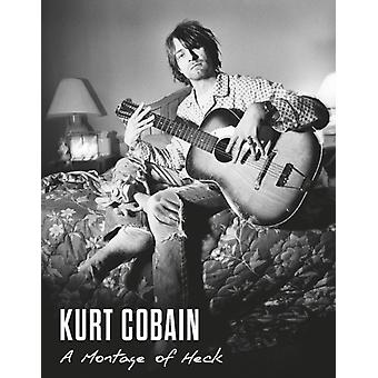Kurt Cobain: A Montage of Heck (Hardcover) by Morgen Brett Bienstock Richard