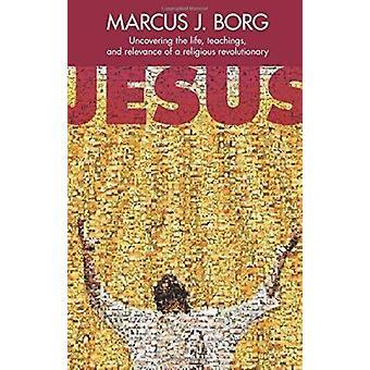 Jeesus - paljastamiseksi Life - opetukset ja merkitys uskonnollisen r