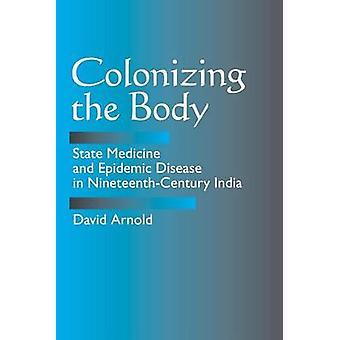 Colonizar el cuerpo - medicina estatal y enfermedad epidémica en Nineteent