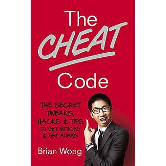 Der Cheat-Code - die geheime Tweaks - Hacks und Tipps, um aufzufallen und