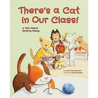 There's a Cat in Our Class! - A Tale About Getting Along by Jeanie Fra