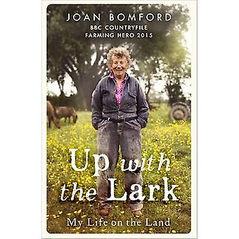 Up with the Lark - My Life on the Land by Joan Bomford - 9781473626997