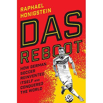 Das Reboot - How German Soccer Reinvented Itself and Conquered the Wor