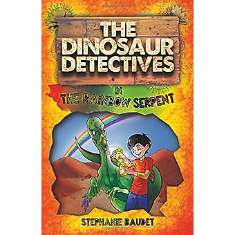 The Dinosaur Detectives in the Rainbow Serpent by Stephanie Baudet -