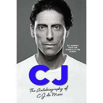 CJ - The Autobiography of CJ de Mooi - My Journey from the Streets to t