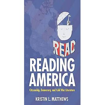 Reading America - Citizenship - Democracy - and Cold War Literature by