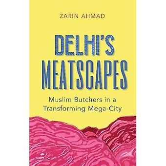 Delhi's Meatscapes - Muslim Butchers in a Transforming Mega City by De
