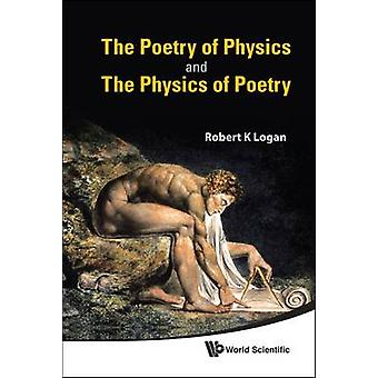 The Poetry of Physics and the Physics of Poetry by Robert K. Logan -
