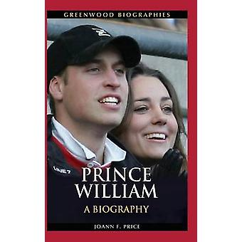Prince William - A Biography by Joann F. Price - 9780313392856 Book
