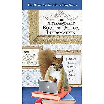 Das unverzichtbare Buch von nutzlosen Informationen: gerade als man dachte, geht es einem nicht mehr nutzlos – es tut