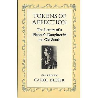 Tokens of Affection: The Letters of a Planter's Daughter in the Old South, Vol. 1
