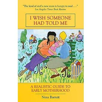 I Wish Someone Had Told Me: A Realistic Guide to Early Motherhood