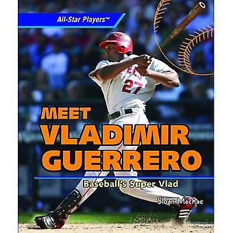 Ontmoet Vladimir Guerrero: Baseball's Super Vlad