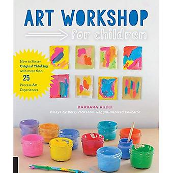 Atelier d'art pour les enfants: comment Foster originale pensée avec plus de 25 expériences Art de processus