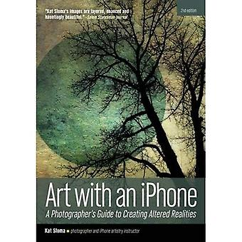 Art with an iphone: A Photographer's Guide to Creating Altered Realities (2nd Edition)