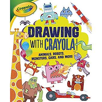Drawing with Crayola (R) !: Animals, Robots, Monsters, Cars, and More (Let's Draw with Crayola (R) !)
