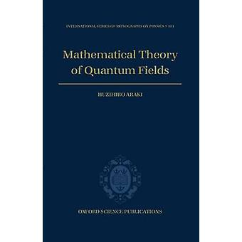 Mathematical Theory of Quantum Fields by Araki & Huzihiro