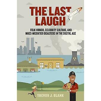 De laatste lach Folk Humor Celebrity cultuur en MassMediated rampen in het digitale tijdperk door Blank & Trevor J.