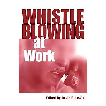 Whistleblowing at Work by Lewis & David