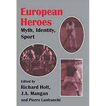 European Heroes Myth Identity Sport by Holt & Richard