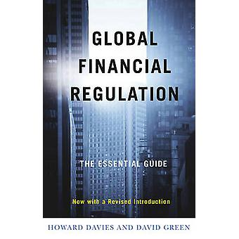 Global Financial Regulation The Essential Guide Now with a Revised Introduction by Davies & Howard