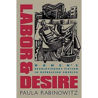 Labor  Desire Womens Revolutionary Fiction in Depression America by Rabinowitz & Paula