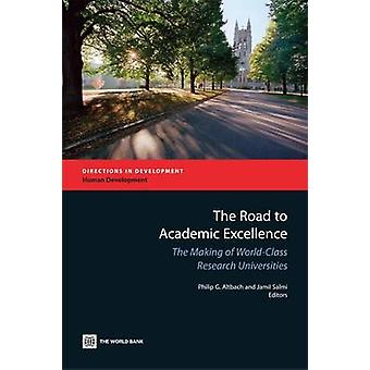 The Road to Academic Excellence The Making of WorldClass Research Universities by Altbach & Philip G.
