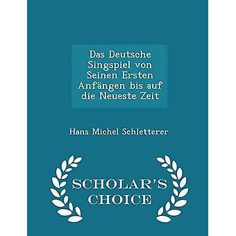 Das Deutsche Singspiel von Seinen Ersten Anfngen bis auf die Neueste Zeit  Scholars Choice Edition by Schletterer & Hans Michel