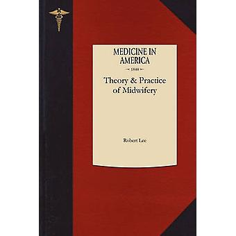 Theory and Practice of Midwifery Delivered in the Theatre of St. Georges Hospital by Lee & Robert