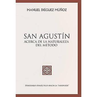 SAN AGUSTN acerca de la naturaleza y trascendencia del mtodo. Itinerario dialctico hacia la sabidura by Muoz & Manuel Diguez