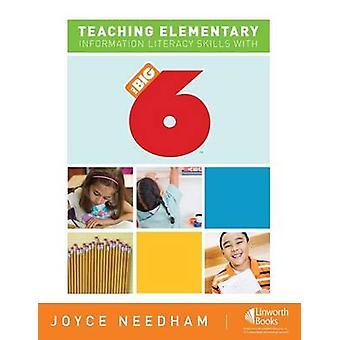 Teaching Elementary Information Literacy Skills with the Big6 by Needham & Joyce